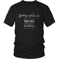 Sorry, Gotta Go Those Rocks Aren't Going To Pick Themselves Shirt