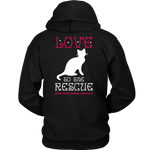 Cat Lovers Hoodie - Love to the Rescue, Foster, or Adopt a Shelter Cat