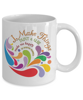 I Make Things Paint & Glue Make Happy Mug
