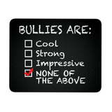 Anti Bullying Mouse Pad - Bullies Are None of the Above