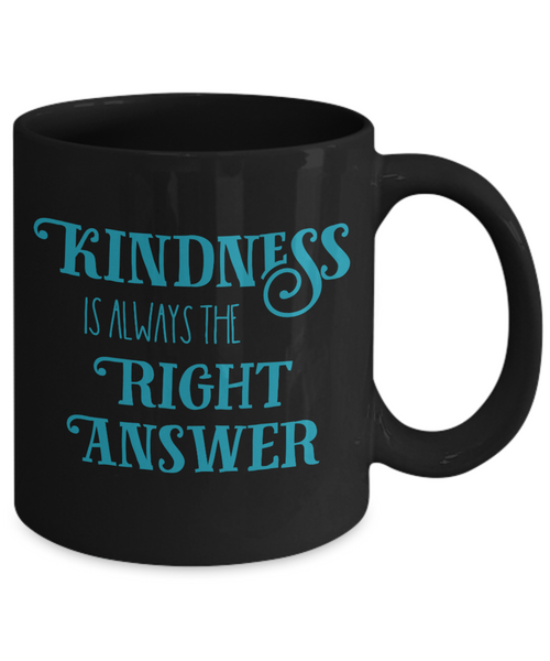 Kindness Is Always the Right Answer Mug
