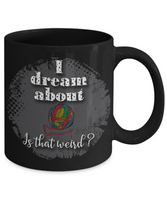 I Dream About Yarn Is That Weird Mug for Knitters and Crocheters
