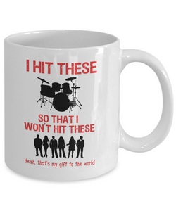 Drum Mug - Great Drummer Gift! I Hit These So I Won't Hit These