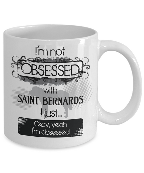 Not Obsessed w/St. Bernards Mug for Dog Lovers