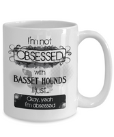 Not Obsessed w/Basset Hounds Mug for Dog Lovers
