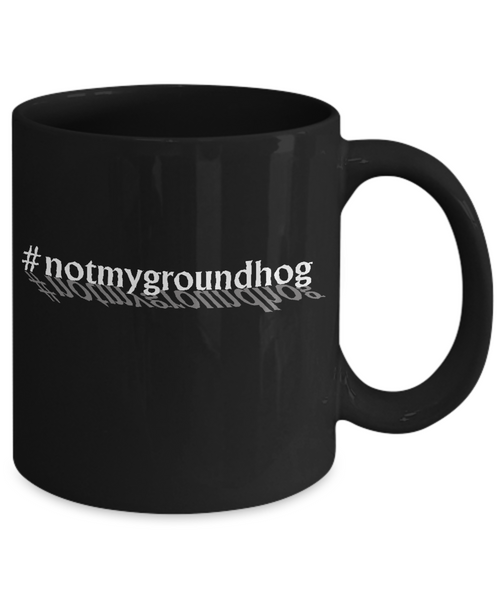 Not My Groundhog Shadow Mug