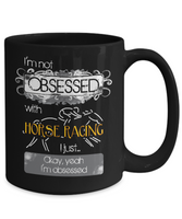 Not Obsessed w/Horse Racing Mug for Horse Lovers