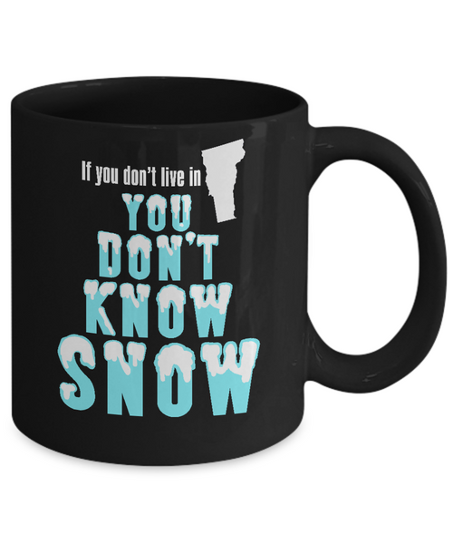 Vermont Coffee Mug You Don't Know Snow