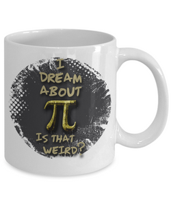 I Dream About Pi Is That Weird Mug for Math Nerds