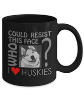 "Siberian Husky Dog Mug - ""Who Could Resist This Face"""