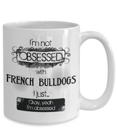 Not Obsessed With French Bulldogs Mug Dog Lovers