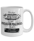 Not Obsessed w/Belgian Malinois Mug Dog Lovers