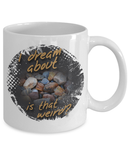 I Dream About Rocks (Agates) Is That Weird Mug