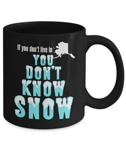 Alaska Coffee Mug You Don't Know Snow