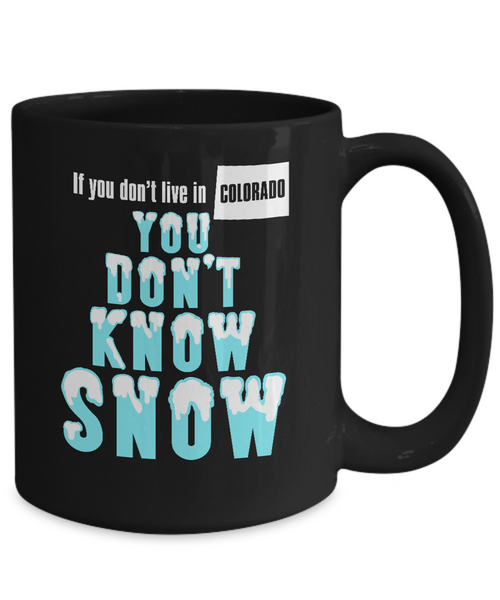Colorado Coffee Mug - You Don't Know Snow