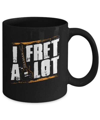 Great Gift for Guitar Lover - I Fret a Lot Mug
