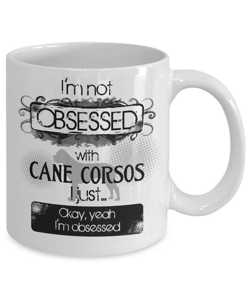 Not Obsessed w/Cane Corsos Mug for Dog Lovers