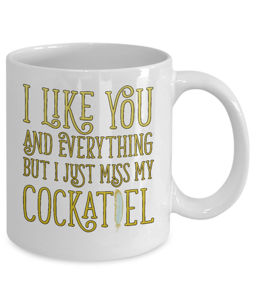 I Like You and Everything But I Just Miss My Cockatiel Mug