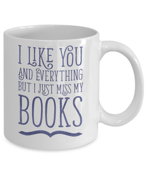I Like You and Everything But I Just Miss My Books Mug