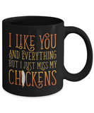 I Like You and Everything But I Miss My Chickens Mug