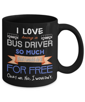 I Love Being a Bus Driver Mug