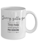 Sorry, Rocks Aren't Going to Pick Themselves Mug