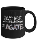 Will Dig Through Ice With Bare Hands for Agate Mug