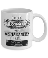 Not Obsessed With Weimaraners Mug for Dog Lovers