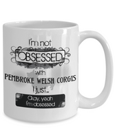Not Obsessed w/Pembroke Welsh Corgis Mug for Dog Lovers