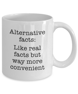 Alternative Facts Like Real But Convenient Mug