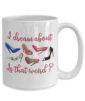 I Dream About Shoes Is That Weird Mug