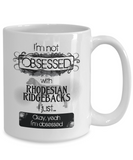 Not Obsessed with Rhodesian Ridgebacks Mug