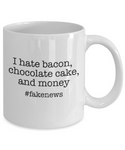 Fake News Mug - Funny Bacon Gift Chocolate Cake Money