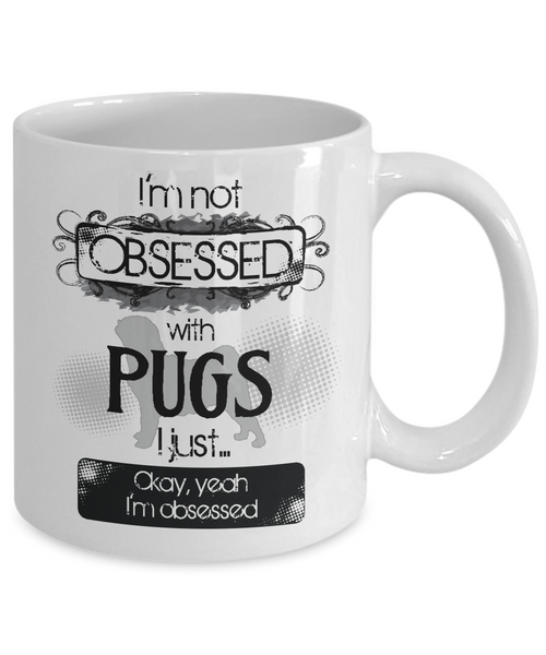 Not Obsessed With Pugs Mug for Dog Lovers