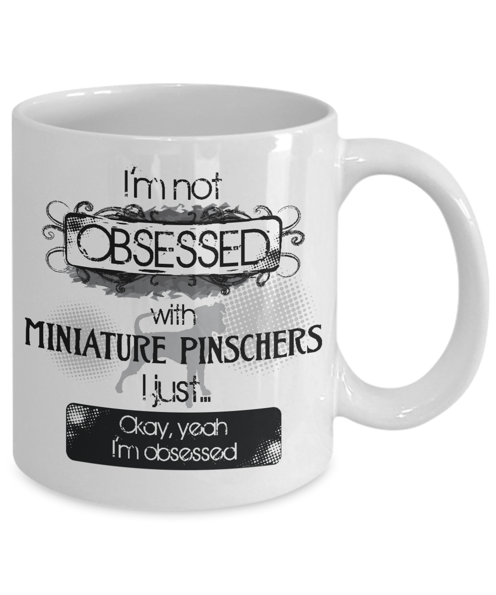 Not Obsessed w/Miniature Pinschers Mug Dog Lovers