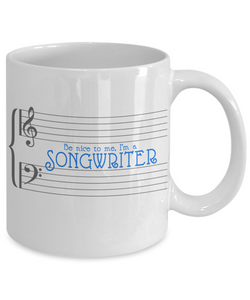 Songwriter Coffee Mug - Be Nice To Me, I'm a Songwriter