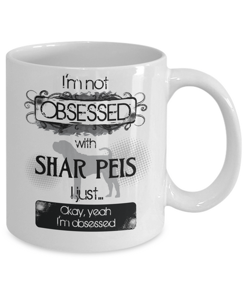 I'm Obsessed With Shar Peis Mug Dog Lovers