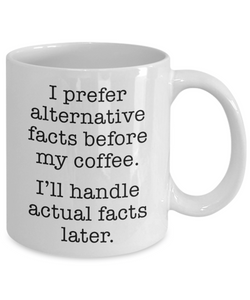Alternative Facts Before Coffee Mug