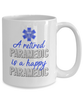 A Retired Paramedic is a Happy Paramedic Mug