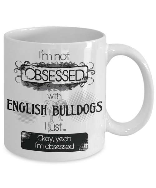 Not Obsessed w/English Bulldogs Mug for Dog Lovers
