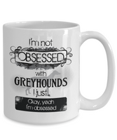 Not Obsessed With Greyhounds Mug for Dog Lovers