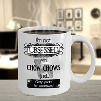 I'm Obsessed With Chow Chows Mug