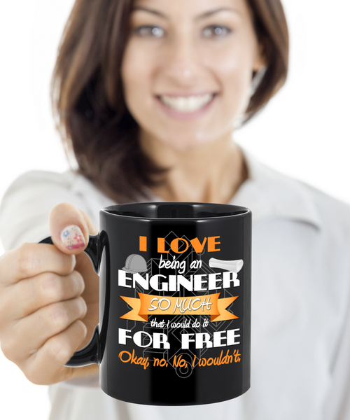 Love Being Engineer Would Do It Free Mug