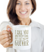 I Like You and Everything But I Just Miss My Guitar Mug