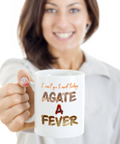 I Can't Go To Work Today Agate A Fever Mug