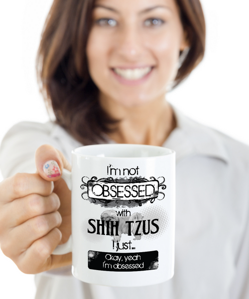 Not Obsessed With Shih Tzus Mug for Dog Lovers