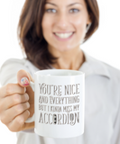 You're Nice and Everything But I Miss My Accordion Mug