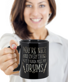 You're Nice and Everything But I Kinda Miss My Drums Mug