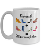 Shoe Lover Mug - Shoe Math Still Not Enough Shoes