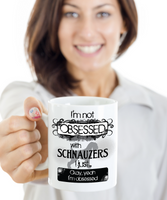 Not Obsessed With Schnauzers Mug for Dog Lovers